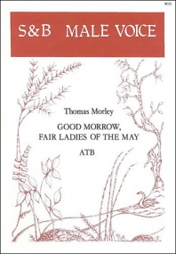 Morley: Good morrow, fair Ladies of the May ATB published by Stainer & Bell
