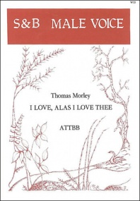 Morley: I love, alas, I love thee ATTBB published by Stainer & Bell