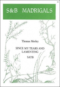 Morley: Since my tears and lamenting SATB published by Stainer & Bell