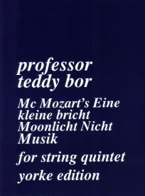 McMozart's Eine kleine Nicht Musik for String Quintet by Professor Teddy Bor published by Yorke