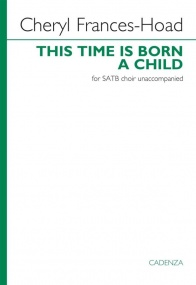 Frances-Hoad: This Time is Born a Child SATB published by Cadenza