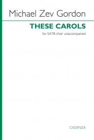 Gordon: These Carols SATB published by Cadenza