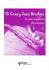 15 Crazy Jazz Studies for Saxophone by Gumbley published by Saxtet Publications