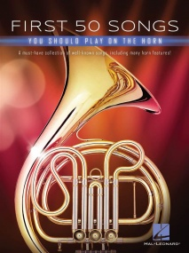 First 50 Songs You Should Play on the Horn published by Hal Leonard