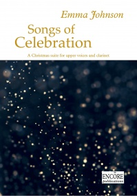 Johnson: Songs of Celebration for SSA Choir & Clarinet vocal score published by Encore