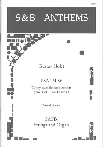 Holst: To my humble supplication. Psalm 86 SATB published by Stainer & Bell