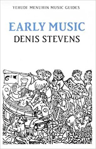 Stevens: Early Music (Yehudi Menuhin Music Guides) published by Kahn & Averill