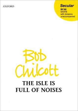 Chilcott: The Isle is Full of Noises SATB published by OUP