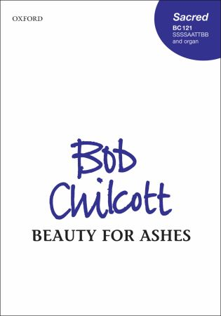 Chilcott: Beauty for ashes SSSSAATTBB published by OUP