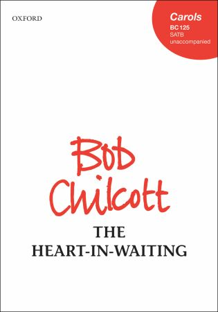 Chilcott: The Heart-in-Waiting SATB published by OUP
