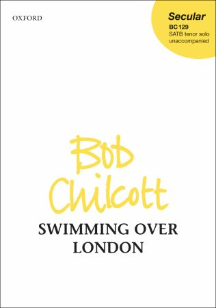 Chilcott: Swimming over London SATB published by OUP