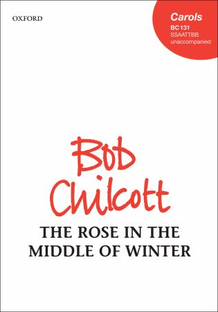 Chilcott: The Rose in the Middle of Winter SSAATTBB published by OUP