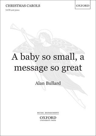 Bullard: A baby so small, a message so great SATB published by OUP