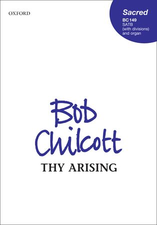 Chilcott: Thy Arising SATB published by OUP