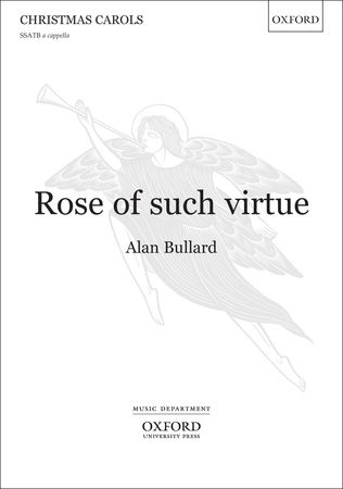 Bullard: Rose of such virtue SSATB published by OUP