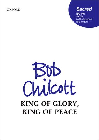 Chilcott: King of glory, King of peace SATB published by OUP