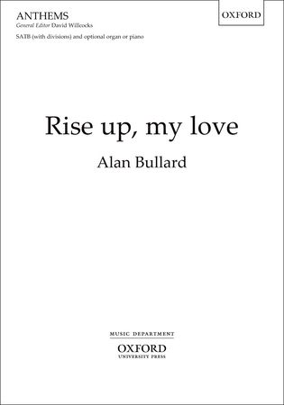 Bullard: Rise up, my love SATB published by OUP