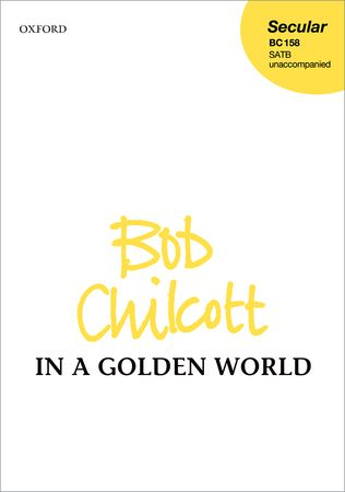 Chilcott: In a golden world SATB published by OUP