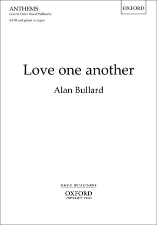 Bullard: Love one another SATB published by OUP