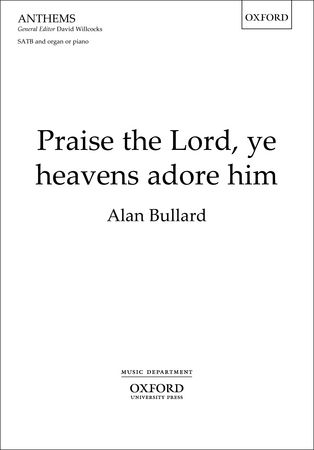 Bullard: Praise the Lord, ye heavens adore him SATB published by OUP