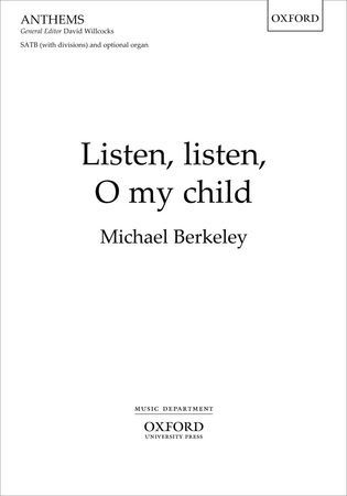 Berkeley: Listen, listen, O my child SATB published by OUP