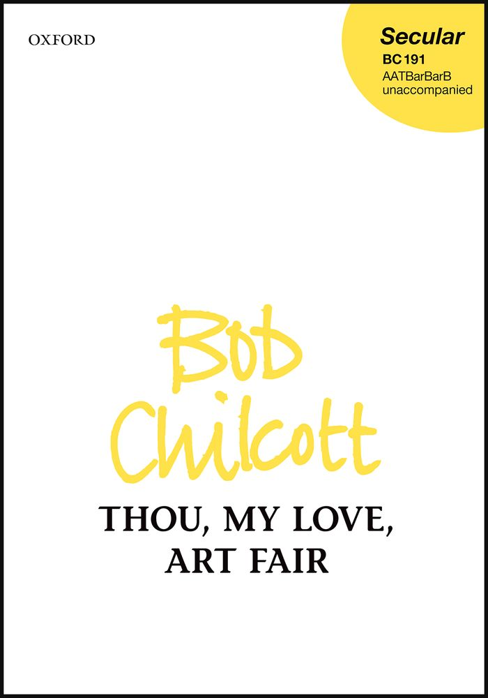 Chilcott: Thou, my love, art fair SATTBB published by OUP