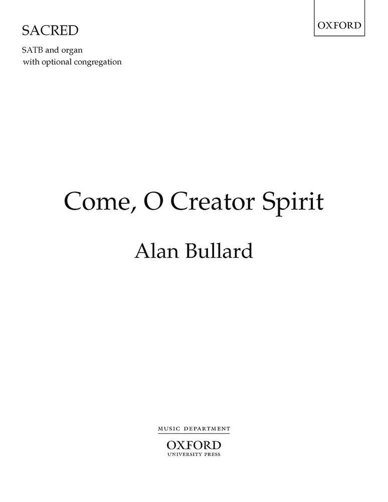 Bullard: Come, O Creator Spirit SATB published by OUP