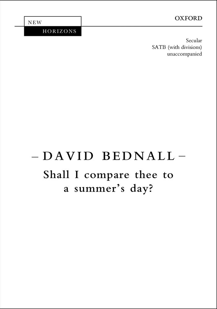 Bednall: Shall I compare thee to a summer's day? SATB published by OUP
