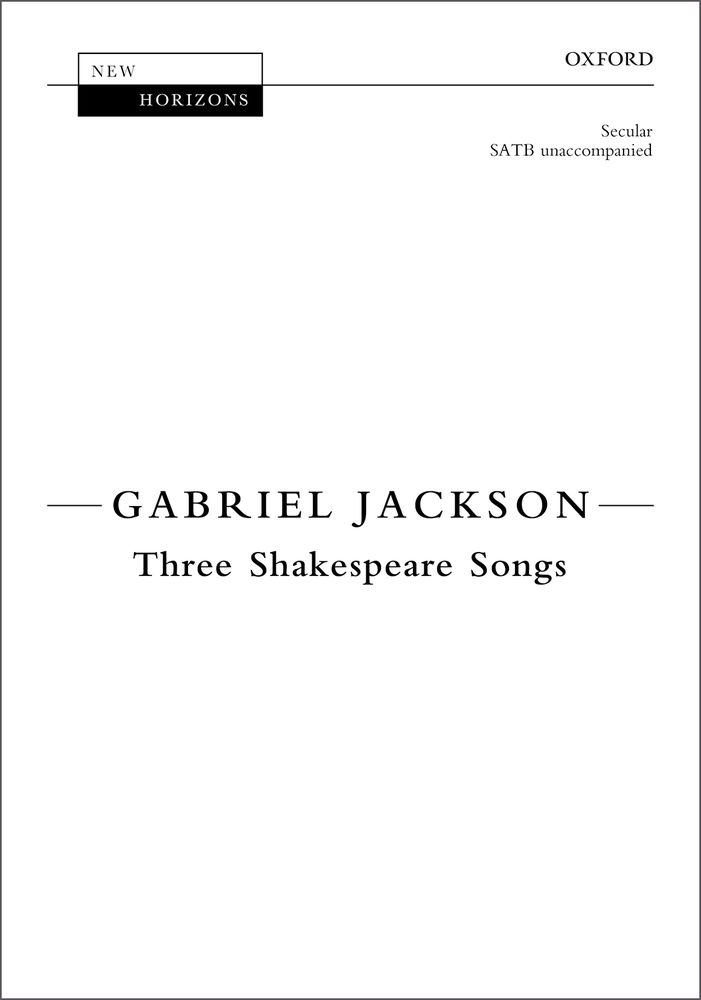 Jackson: Three Shakespeare Songs SATB published by OUP