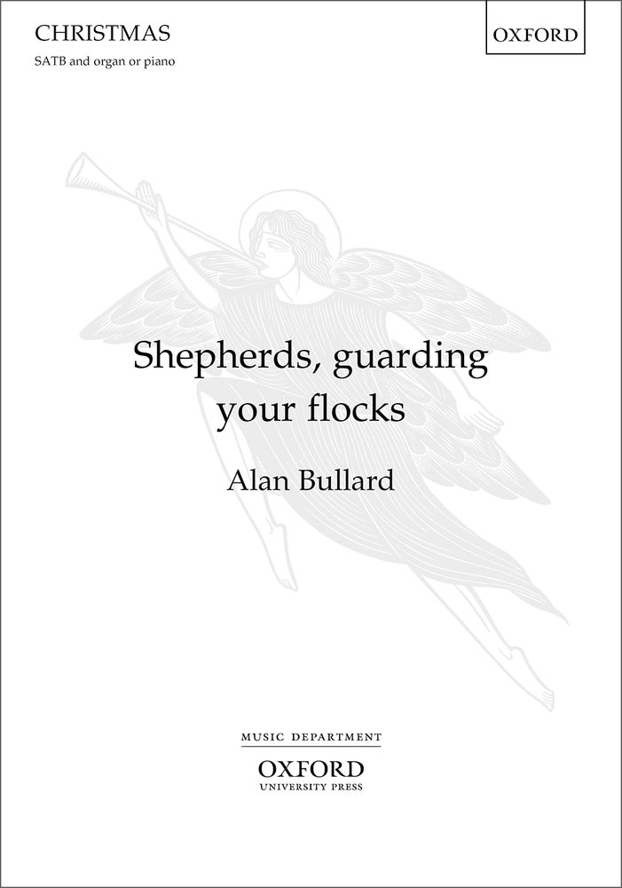 Bullard: Shepherds, guarding your flocks SATB published by OUP