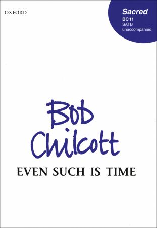 Chilcott: Even such is time SATB published by OUP