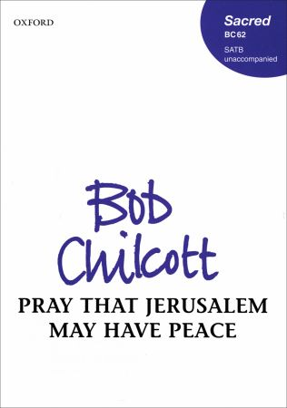 Chilcott: Pray that Jerusalem may have peace SATB published by OUP