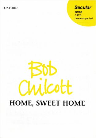 Chilcott: Home, Sweet Home SATB published by OUP