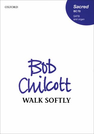 Chilcott: Walk softly SATB published by OUP
