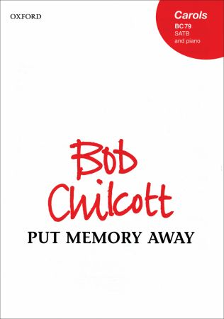 Chilcott: Put memory away SATB published by OUP