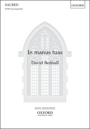 Bednall: In manus tuas SATB published by OUP