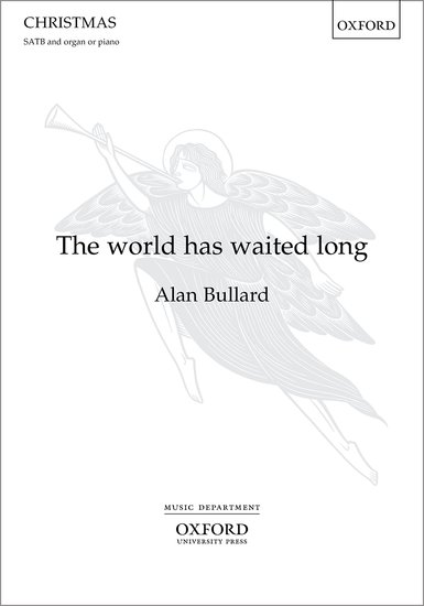 Bullard: The world has waited long SATB published by OUP