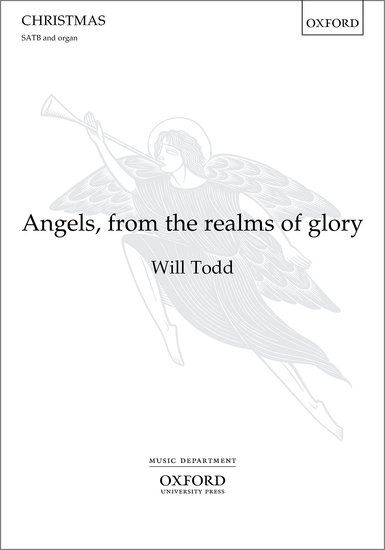 Will Todd : Angels from the realms of glory (SATB) published by Oxford