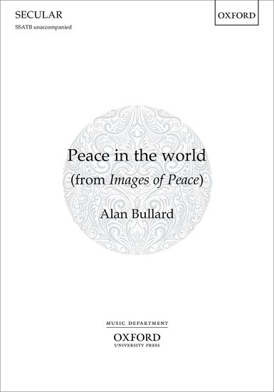 Bullard: Peace in the world SSATB published by OUP
