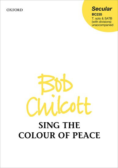Chilcott: Sing the Colour of Peace SATB published by OUP