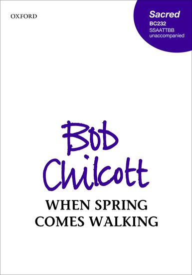 Chilcott: When spring comes walking SSAATTBB published by OUP