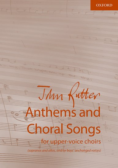 Rutter: Anthems and Choral Songs for upper-voice choirs published by OUP