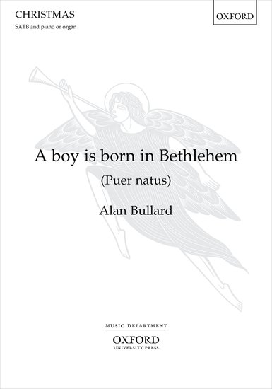 Bullard: A boy is born in Bethlehem (Puer natus) SATB published by OUP