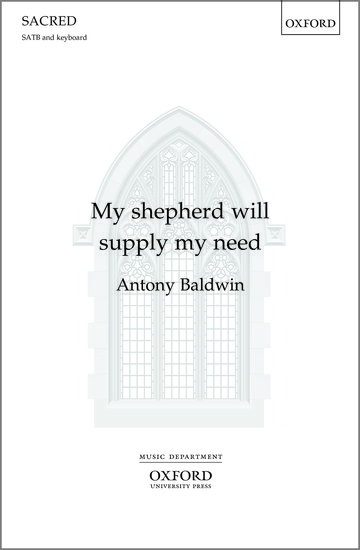Baldwin: My shepherd will supply my need SATB published by OUP