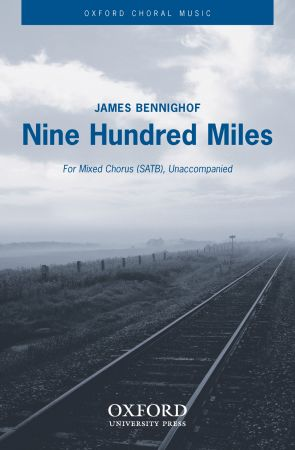 Bennighof: Nine Hundred Miles SATB published by OUP