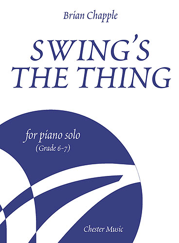 Chapple: Swing's The Thing for Piano Solo (Grade 6 – 7) published by Chester