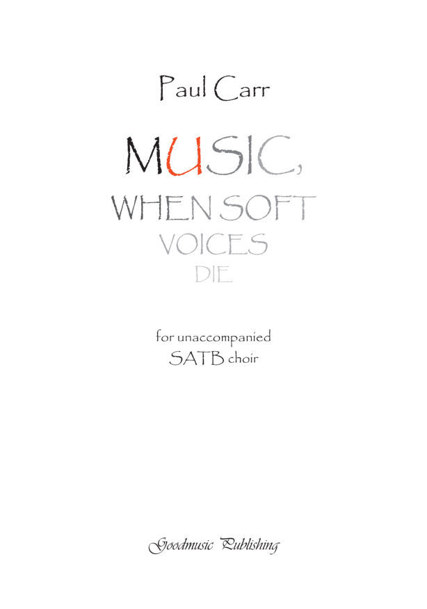 Carr: Music, when soft voices die SATB published by Goodmusic