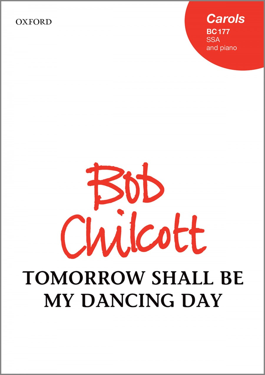 Chilcott: Tomorrow shall be my dancing day SSA published by OUP