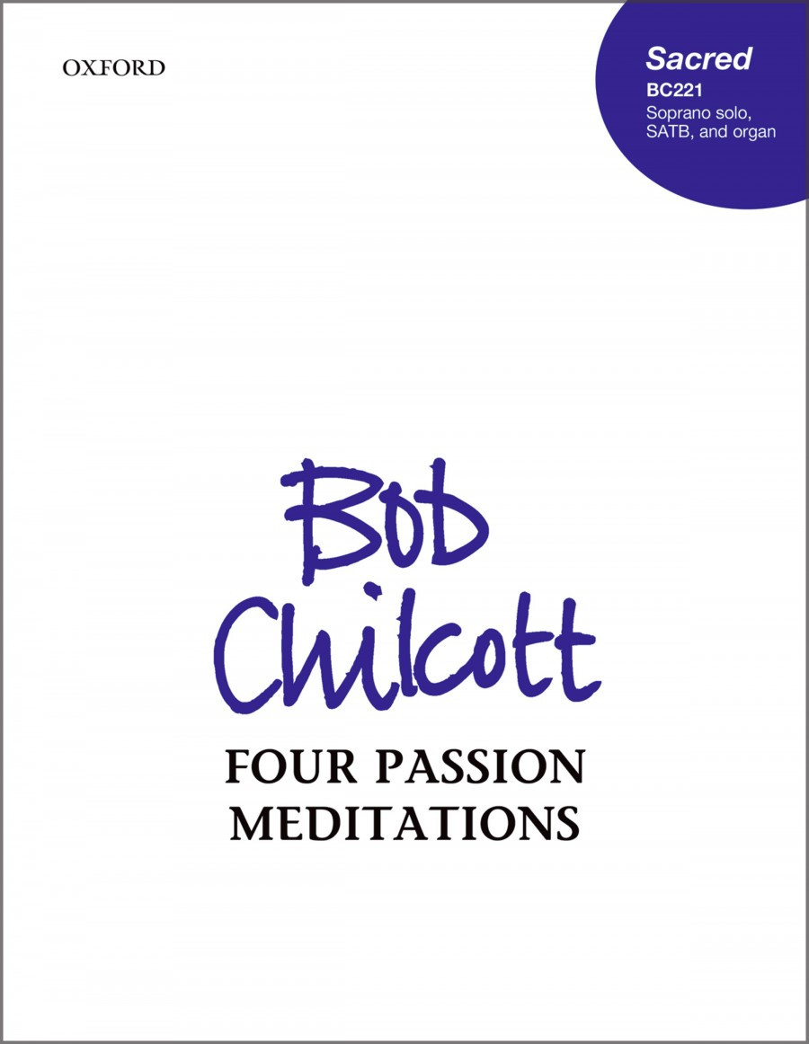 Chilcott: Four Passion Meditations published by OUP - Vocal Score