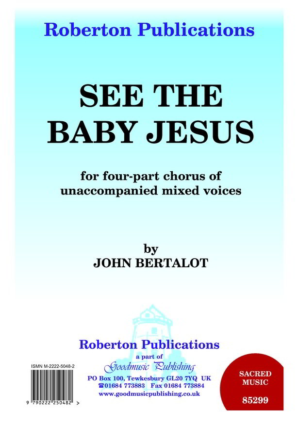 Bertalot: See The Baby Jesus SATB published by Roberton